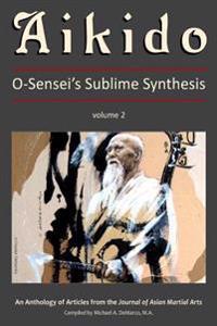 Aikido, Vol. 2: O-Sensei's Sublime Synthesis