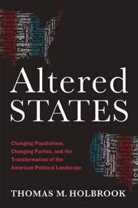 Altered States: Changing Populations, Changing Parties, and the Transformation of the American Political Landscape