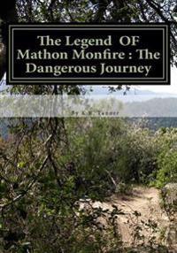 The Legend of Mathon Monfire: The Dangerous Journey