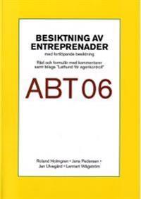 """Besiktning av entreprenader ABT 06. Råd och formulär med kommentarer samt bilaga """"Lathund för egenkontroll"""""""
