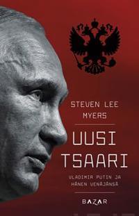 Uusi tsaari - Vladimir Putin ja hänen Venäjänsä