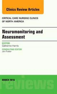 Neuromonitoring and Assessment, An Issue of Critical Care Nursing Clinics of North America