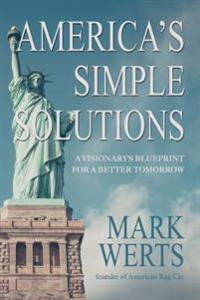 America's Simple Solutions: A Visionary's Blueprint for a Better Tomorrow
