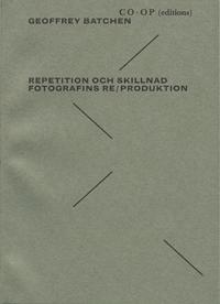 Repetition och skillnad. Fotografins re-produktion