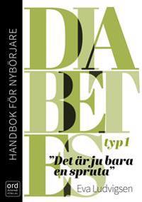 Diabetes typ 1 : handbok för nybörjare - Det är ju bara en spruta