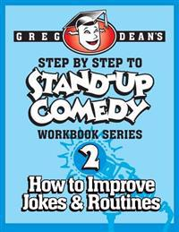 Step by Step to Stand-Up Comedy - Workbook Series: Workbook 2: How to Improve Jokes and Routines