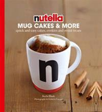 Nutella mug cakes and more - quick and easy cakes, cookies and sweet treats