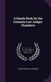 A Handy Book for the Common Law Judges' Chambers