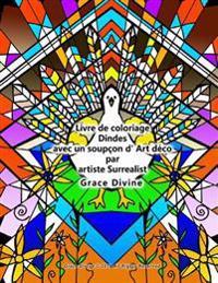Livre de Coloriage Dindes Avec Un Soupcon D' Art Deco Par Artiste Surrealist Grace Divine