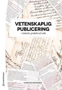 Vetenskaplig publicering - - historik, praktik och etik
