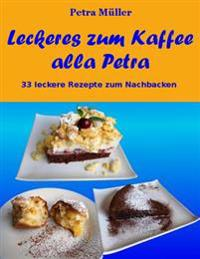 Leckeres Zum Kaffee Alla Petra: 33 Leckere Rezepte Zum Nachbacken