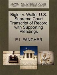 Bigler V. Waller U.S. Supreme Court Transcript of Record with Supporting Pleadings