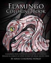 Flamingo Coloring Book: A Coloring Book for Adults Containing 20 Flamingo Designs in a Variety of Styles to Help You Relax and de-Stress