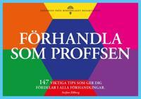 Förhandla som proffsen - 147 tips som ger dig fördelar i alla förhandlingar