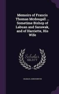 Memoirs of Francis Thomas McDougall ... Sometime Bishop of Labuan and Sarawak, and of Harriette, His Wife