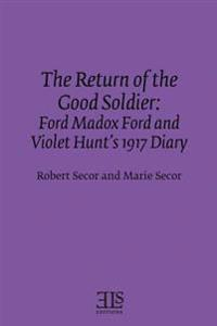 The Return of the Good Soldier: Ford Madox Ford and Violet Hunt's 1917 Diary