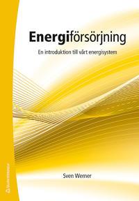 Energiförsörjning - En introduktion till vårt energisystem