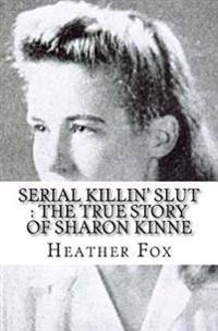 Serial Killin' Slut: The True Story of Sharon Kinne