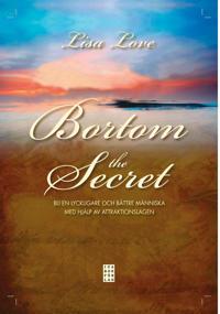 Bortom the Secret : bli en lyckligare och bättre människa med hjälp av attraktionslagen