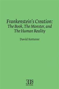 Frankenstein's Creation: The Book, the Monster, and the Human Reality