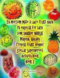 En Morsom Mate a Laere Frukt Navn Pa Engelsk for Barn SOM Snakker Norsk Magical Galaxy Tropisk Frukt Venner Stellar Superheroes Activity Book Book 2