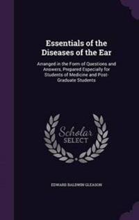 Essentials of the Diseases of the Ear