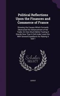Political Reflections Upon the Finances and Commerce of France