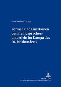 Formen Und Funktionen Des Fremdsprachenunterrichts Im Europa Des 20. Jahrhunderts