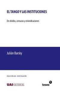 El Tango y Las Instituciones: de Olvidos, Censuras y Reivindicaciones