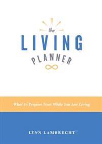 The Living Planner: What to Prepare Now While You Are Living