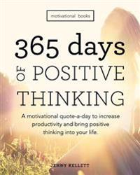Motivational Books: 365 Days of Positive Thinking: A Motivational Quote-A-Day to Increase Productivity and Bring Positive Thinking Into Yo