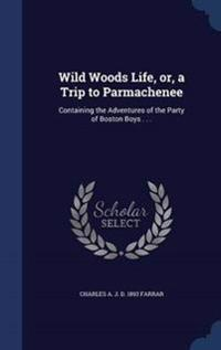 Wild Woods Life, Or, a Trip to Parmachenee