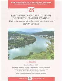 Saint-Romain-En-Gal Aux Temps de Ferreol, Mamert Et Adon: L'Aire Funeraire Des Thermes Des Lutteurs (Ive-Xe Siecles)