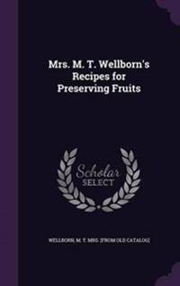 Mrs. M. T. Wellborn's Recipes for Preserving Fruits