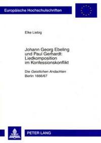 """Johann Georg Ebeling Und Paul Gerhardt: - Liedkomposition Im Konfessionskonflikt: Die """"Geistlichen Andachten""""- Berlin 1666/67"""