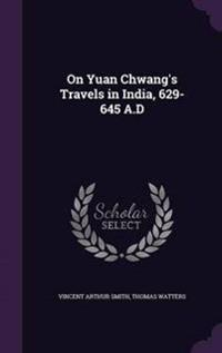 On Yuan Chwang's Travels in India, 629-645 A.D