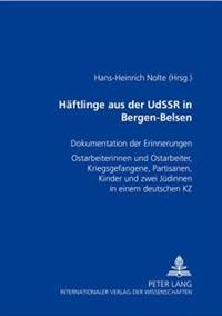 Haeftlinge Aus Der Udssr in Bergen-Belsen: Dokumentation Der Erinnerungen- Ostarbeiterinnen Und Ostarbeiter, Kriegsgefangene, Partisanen, Kinder Und Z