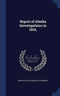 Report of Alaska Investigations in 1914,