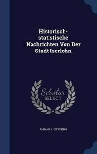 Historisch-Statistische Nachrichten Von Der Stadt Iserlohn