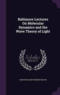 Baltimore Lectures on Molecular Dynamics and the Wave Theory of Light
