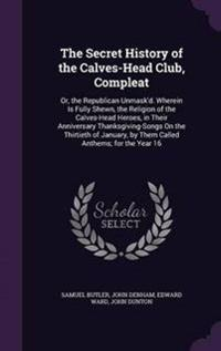 The Secret History of the Calves-Head Club, Compleat