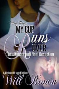My Cup Runs Over: The Ultimate and Final Deception