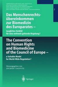 Das Menschenrechtsubereinkommen zur Biomedizin des Europarates - Taugliches Vorbild fur Eine Weltweit Geltende Regelung?
