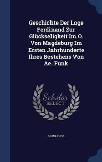Geschichte Der Loge Ferdinand Zur Gluckseligkeit Im O. Von Magdeburg Im Ersten Jahrhunderte Ihres Bestehens Von Ae. Funk