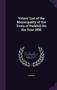Voters' List of the Municipality of the Town of Parkhill for the Year 1898