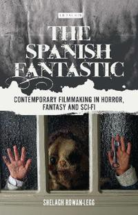 The Spanish Fantastic: Contemporary Filmmaking in Horror, Fantasy and Sci-Fi