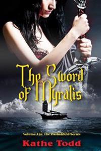 The Sword of Myralis: Voume 3 in the Darkshield Series