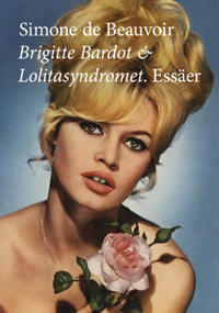 Brigitte Bardot och Lolitasyndromet. Essäer.