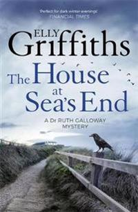 House at seas end - the dr ruth galloway mysteries 3