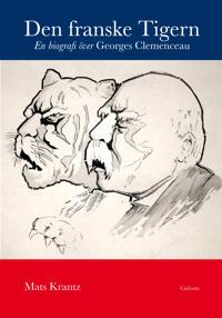 Den franske Tigern : en biografi över Georges Clemenceau
